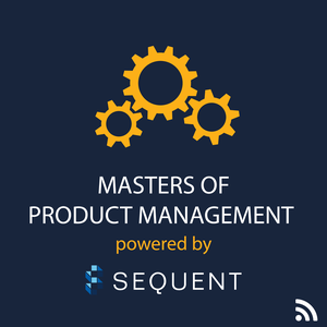 Masters of Product Management by The Product Management Experts at Sequent Learning Networks