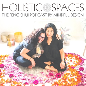 Holistic Spaces | the feng shui podcast by Mindful Design by Anjie Cho | Holistic Spaces