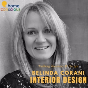 The Home Conscious Interior Design Podcast by Belinda Corani: Entrepreneur, Interiors Consultant and Broadcaster