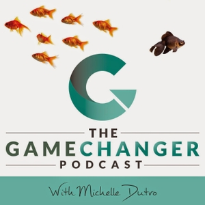 The Game Changer Podcast by Michelle Dutro