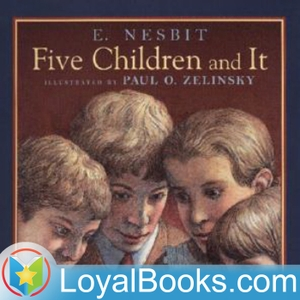 Five Children and It by Edith Nesbit by Loyal Books