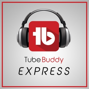 TubeBuddy Express: YouTube News and Discussion by Dusty Porter