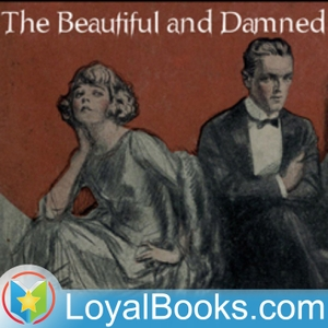 The Beautiful and Damned by F. Scott Fitzgerald by Loyal Books