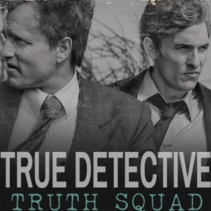 True Detective Podcast: Truth Squad by Truth Squad