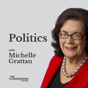 Politics with Michelle Grattan by The Conversation
