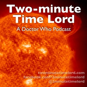 Two-minute Time Lord: A Doctor Who Podcast by Chip Sudderth