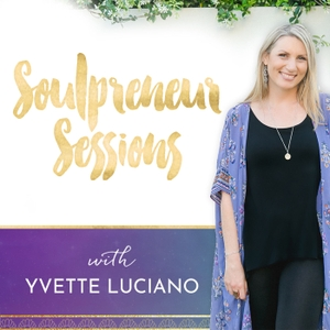 Soulpreneur Sessions by Yvette Luciano