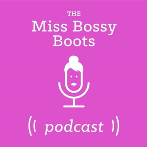 Miss Bossy Boots Podcast by Stacey Morgan & Jane Hillsdon