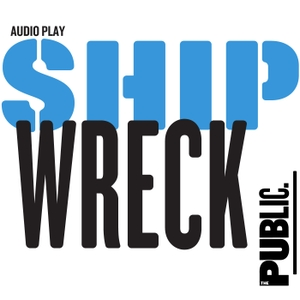 Shipwreck: A History Play About 2017 by The Public Theater