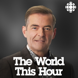 CBC News: The World This Hour by CBC News: The World This Hour