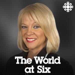 CBC News: World at Six by CBC News: World at Six