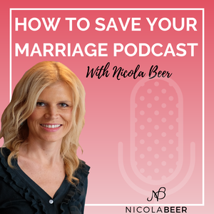 How to Save Your Marriage Podcast with Nicola Beer Marriage Podcast by Nicola Beer Inspired By Gary Chapman, John Gottman, Anthony Robbins, Brendon Burchard, Don Miguel Ruiz, Deepak Chopra, Louise Hay, Oprah Winfrey, Wayne Dyer, Eckhart Tolle. John Gray,