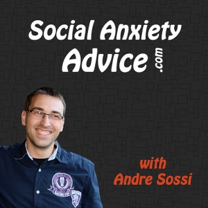 Social Anxiety Advice Podcast: Tips and Strategies for Overcoming Social Anxiety by Andre Sossi: Social Anxiety Advisor