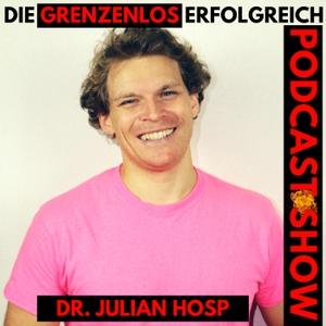 Die Grenzenlos Erfolgreich Podcast Show by Dr. Julian Hosp