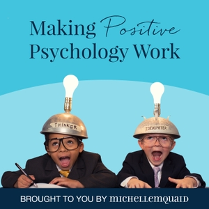 Making Positive Psychology Work Podcast by Michelle McQuaid