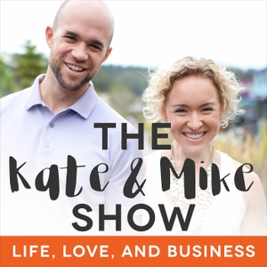 The Kate & Mike Show: Life, Love, and Business by Kate Northrup, Mike Watts, Online Entrepreneurs, Business Coaches, and Blog