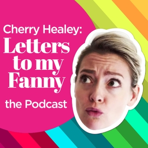 Letters To My Fanny - The Podcast by Cherry Healey