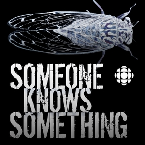 Someone Knows Something by CBC Radio