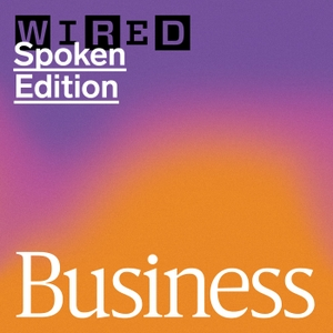 WIRED Business – Spoken Edition by Wired