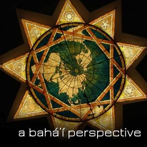 A Bahá'í Perspective by info@bahaipodcast.com