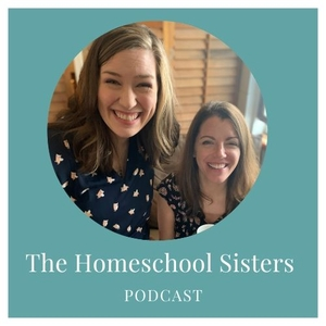 The Homeschool Sisters Podcast by The Homeschool Sisters