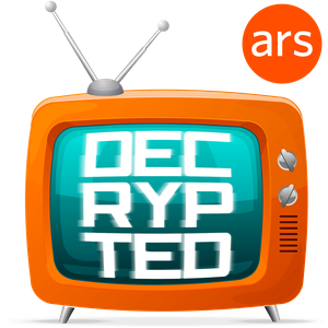 Decrypted, Ars Technica's TV podcast by Ars Technica