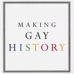 Making Gay History | LGBTQ Oral Histories from the Archive by Eric Marcus