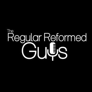 Regular Reformed Podcast by Regular Reformed Podcast