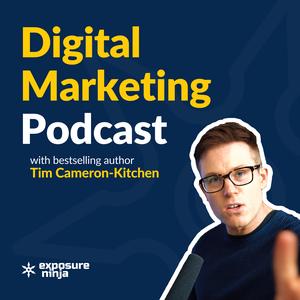 Digital Marketing Podcast with Tim Cameron-Kitchen by Exposure Ninja
