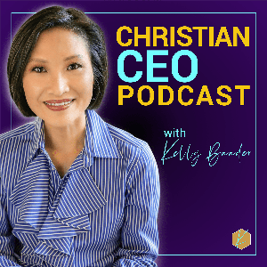 Christian CEO Podcast with Kelly Baader by Kelly Baader