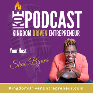 Kingdom Driven Entrepreneur Podcast with Shae Bynes by Shae Bynes: Christian Business | Kingdom Business | Marketplace Ministry