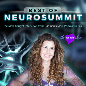 Best Of Neurosummit by The Aware Show with Lisa Garr