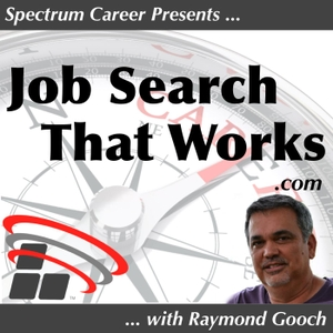 The Job Search That Works Podcast: Career Coaching | Lifestyle | Resume Writing | Interviewing by Raymond Gooch: Career Coach, Speaker, Executive and Contract Recruiter