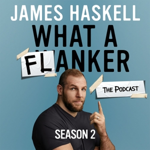 James Haskell - What A Flanker: The Podcast by James Haskell and HarperCollins Publishers
