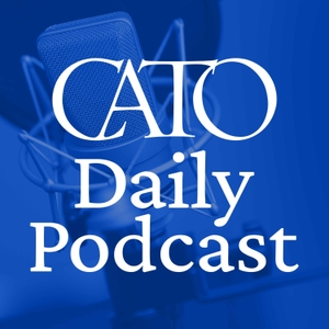Cato Daily Podcast by Cato Institute