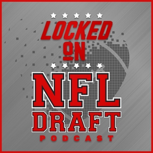 Locked On NFL Draft - Daily Podcast On The NFL Draft And College Football by Locked on Podcast Network