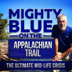 Mighty Blue On The Appalachian Trail: The Ultimate Mid-Life Crisis by Steve Adams