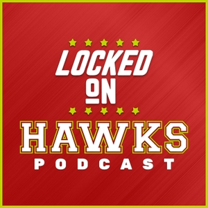 Locked On Hawks - Daily Podcast On The Atlanta Hawks by Locked On Podcast Network, Brad Rowland