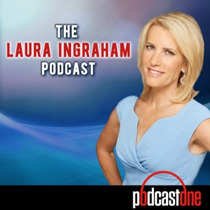 The Laura Ingraham Show Podcast by PodcastOne