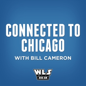 Connected to Chicago with Bill Cameron by WLS-AM