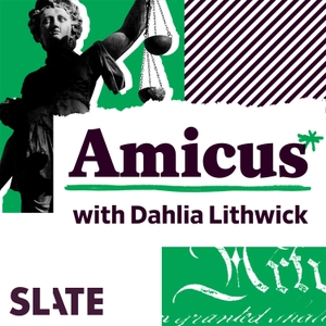 Amicus With Dahlia Lithwick | Law, Justice, and the Courts by Slate Podcasts