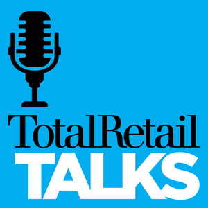 Total Retail Talks by Total Retail