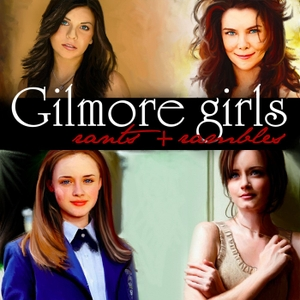 Gilmore Girls: Rants and Rambles by Emma Taylor