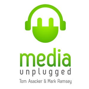 Media Unplugged - Inside the Business of Media - Video / Digital / Audio / Advertising / Culture by Tom Asacker, Brand Advisor, and Mark Ramsey, Media Strategist