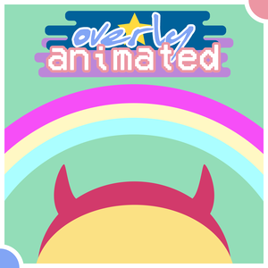 Overly Animated Star vs. the Forces of Evil Podcasts by Overly Animated