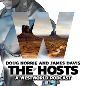 The Hosts: A WestWorld Podcast by The Hosts A WestWorld Podcast