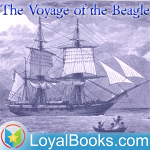 The Voyage of the Beagle by Charles Darwin by Loyal Books