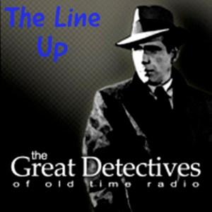 The Line Up – The Great Detectives of Old Time Radio by Adam Graham