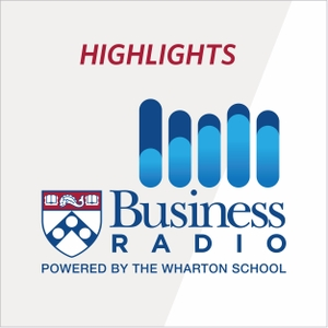 Wharton Business Radio Highlights by Wharton Business Radio