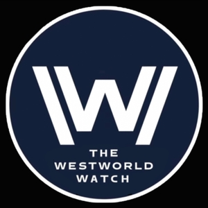Westworld - The Westworld Watch | A podcast about HBO's Original Show Westworld by The Watch and Talk Film & TV Podcast Network
